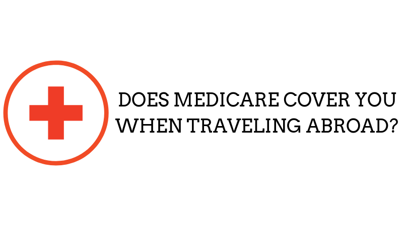 Does Medicare Cover You When Traveling Abroad?
