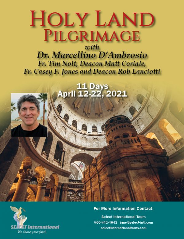 Holy Land Pilgrimage with Dr. Marcellino D'Ambrosio April 12-22, 2021 Select International Tours21JA04HLMA