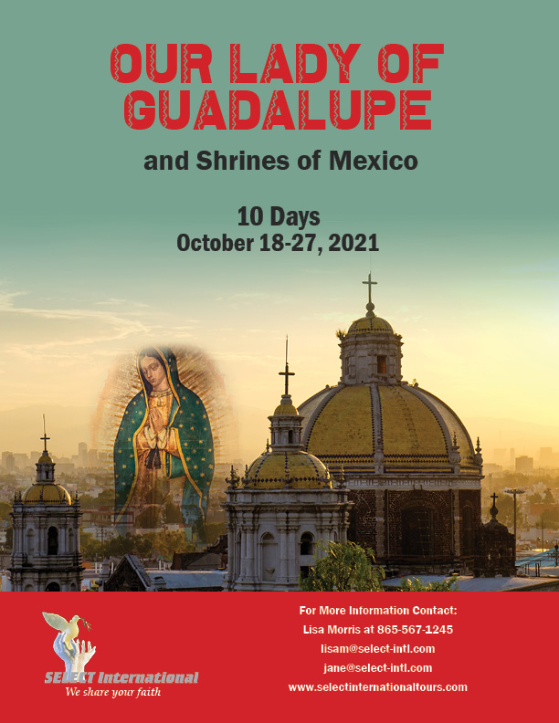 Our Lady of Guadalupe Mexico Pilgrimage October 18-27, 2021 Select International Tours