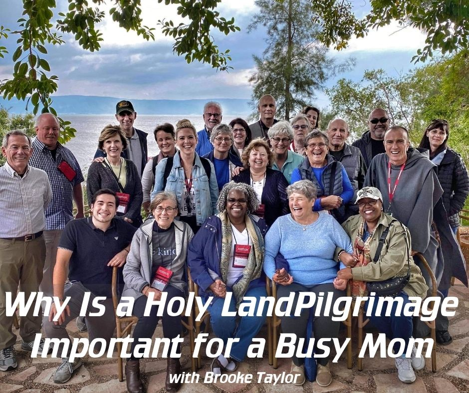 Why is a Holy Land Pilgrimage Important for a Busy Mom