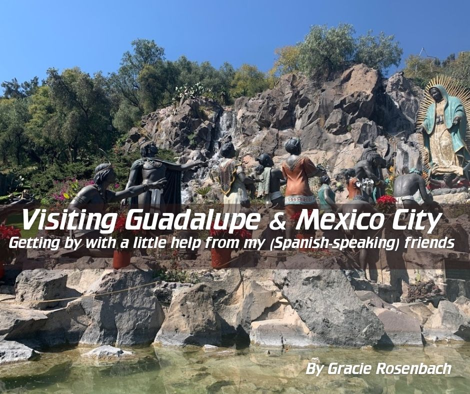 Visiting Guadalupe and Mexico City Select International Tours