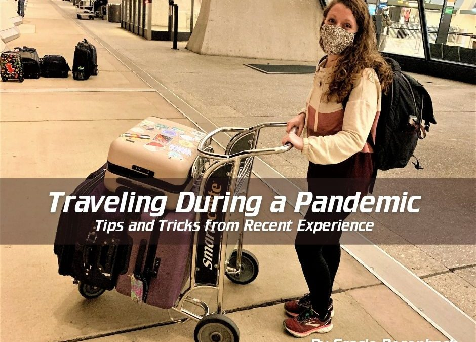 Traveling During a Pandemic-Tips and Tricks From Recent Experience