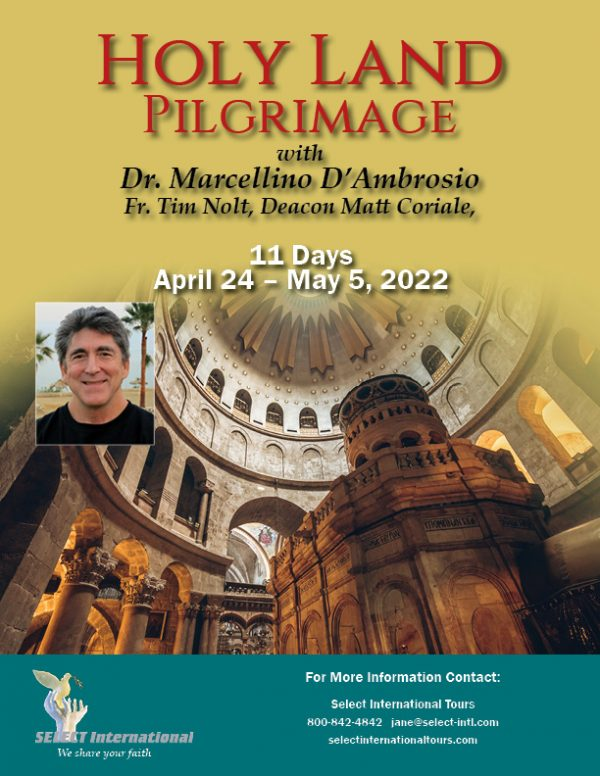 Holy Land Pilgrimage with Dr. Marcellino D'Ambrosio April 24-May 5, 2022 - 22JA04HLMD