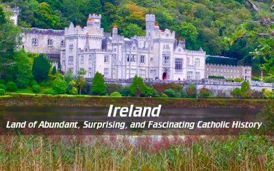 Ireland-the Land of Abundant, Surprising, and Fascinating Catholic History