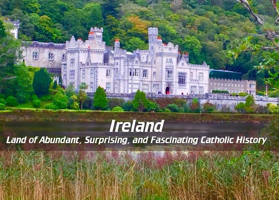 Ireland-the Land of Abundant, Surprising, and Fascinating Catholic History