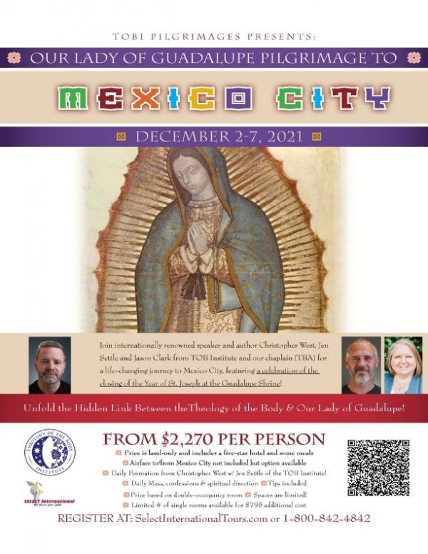 TOBI Pilgrimages presents Our Lady of Guadalupe Pilgrimage to Mexico City with Christopher West, Jen Settle and Jason Clarke - December 2-7, 2021 - 21JA12MXTOB