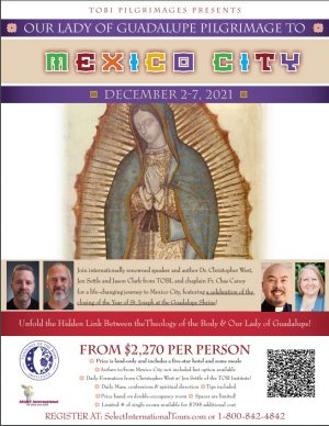 TOBI Pilgrimages presents Our Lady of Guadalupe Pilgrimage to Mexico City - December 2-7, 2021 - 21JA12MXTOB