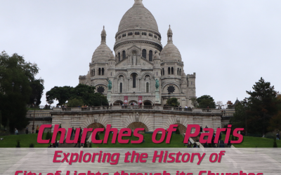 Churches of Paris: Exploring the History of the City of Lights through its Churches